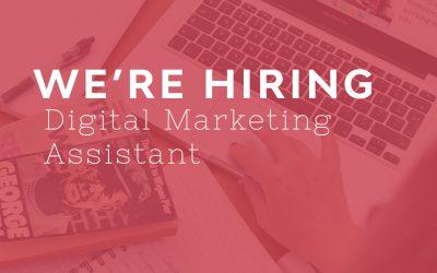 We're Hiring: Digital Marketing Assistant